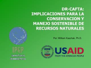 DR-CAFTA: IMPLICACIONES PARA LA CONSERVACION Y MANEJO SOSTENIBLE DE RECURSOS NATURALES