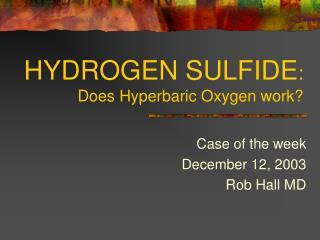 HYDROGEN SULFIDE: Does Hyperbaric Oxygen work