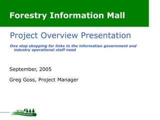 Forestry Information Mall September, 2005 Greg Goss, Project Manager