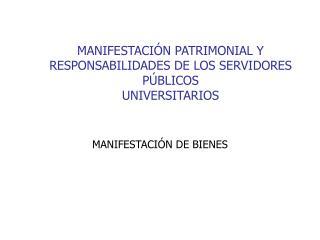 MANIFESTACI N PATRIMONIAL Y RESPONSABILIDADES DE LOS SERVIDORES P BLICOS UNIVERSITARIOS