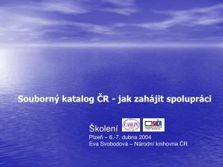 Školení  Plzeň – 6.-7. dubna 2004 Eva Svobodová – Národní knihovna ČR