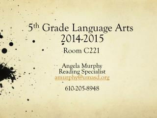5 th  Grade Language Arts             2014-2015 Room C221