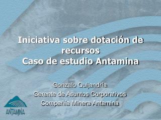 Iniciativa  sobre  dotación de recursos Caso de estudio Antamina