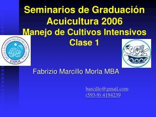 Seminarios de Graduaci�n Acuicultura 2006 Manejo de Cultivos Intensivos Clase 1