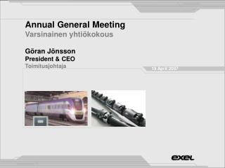 Annual General Meeting Varsinainen yhtiökokous Göran Jönsson President & CEO Toimitusjohtaja