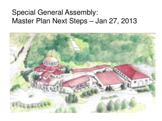 Special General Assembly:  Master Plan Next Steps – Jan 27, 2013