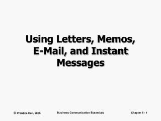 Using Letters, Memos,  E-Mail, and Instant Messages