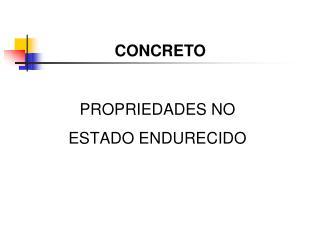 PROPRIEDADES NO  ESTADO ENDURECIDO