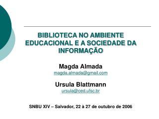 BIBLIOTECA NO AMBIENTE EDUCACIONAL E A SOCIEDADE DA INFORMA  O  Magda Almada magda.almadagmail   Ursula Blattmann  ursul