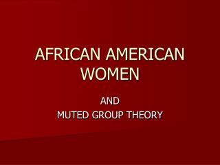 AFRICAN AMERICAN WOMEN AND MUTED GROUP THEORY