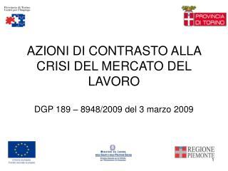 AZIONI DI CONTRASTO ALLA CRISI DEL MERCATO DEL LAVORO DGP 189 – 8948/2009 del 3 marzo 2009