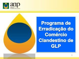 Programa de Erradicação do  Comércio Clandestino de GLP