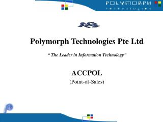 Polymorph Technologies Pte Ltd    The Leader in Information Technology   ACCPOL Point-of-Sales