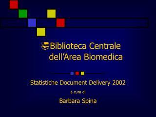 ? Biblioteca Centrale      dell�Area Biomedica