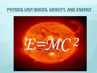 Physics unit-Waves, Gravity,  and Energy