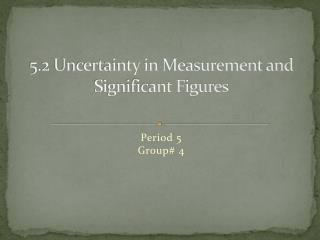 5.2 Uncertainty in Measurement and Significant Figures