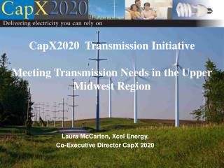 CapX2020  Transmission Initiative  Meeting Transmission Needs in the Upper Midwest Region