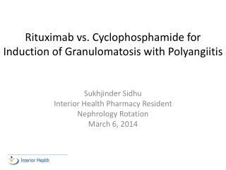 Rituximab vs. Cyclophosphamide for Induction of  Granulomatosis  with  Polyangiitis