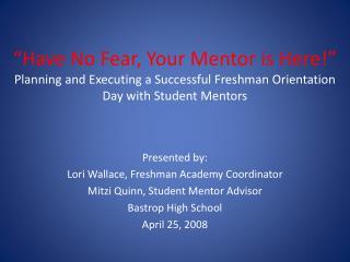 Presented by: Lori Wallace, Freshman Academy Coordinator Mitzi Quinn, Student Mentor Advisor
