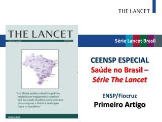 CEENSP ESPECIAL Saúde no Brasil – Série  The  Lancet ENSP/ Fiocruz Primeiro Artigo