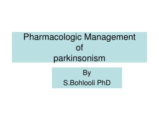 Pharmacologic Management  of  parkinsonism