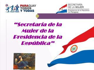 """""""Secretaría de la Mujer de la Presidencia de la República"""""""