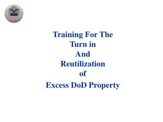 Training For The Turn in  And  Reutilization of   Excess DoD Property