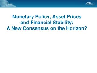 Monetary Policy, Asset Prices  and Financial Stability:  A New Consensus on the Horizon?