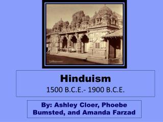 Hinduism 1500 B.C.E.- 1900 B.C.E.