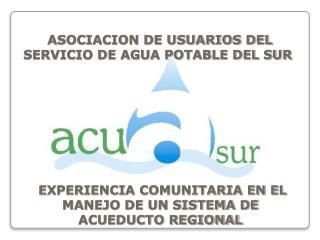 ASOCIACION DE USUARIOS DEL SERVICIO DE AGUA POTABLE DEL SUR