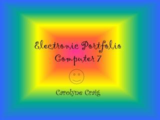 Electronic Portfolio  Computer 7