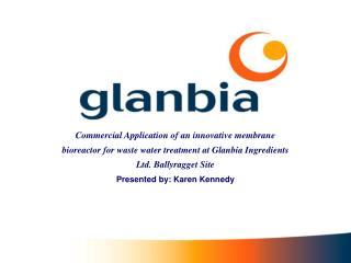 Commercial Application of an innovative membrane bioreactor for waste water treatment at Glanbia Ingredients Ltd. Ballyr