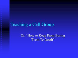 Teaching a Cell Group