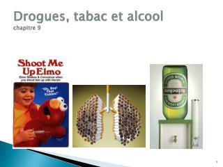 Drogues, tabac et alcool                             chapitre 9
