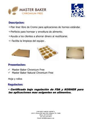 Descripcion : Pan  liner  libre de Cromo para aplicaciones de horneo  estándar.