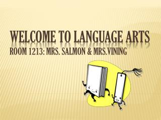 Welcome to Language Arts Room 1213: Mrs. Salmon &  Mrs.Vining