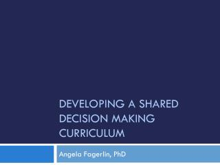 Developing a Shared Decision Making Curriculum