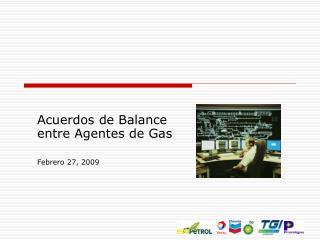 Acuerdos de Balance entre Agentes de Gas Febrero 27, 2009