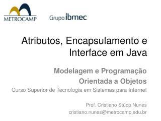 Atributos,  Encapsulamento  e Interface em Java