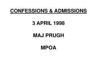 CONFESSIONS & ADMISSIONS 3 APRIL 1998 MAJ PRUGH MPOA