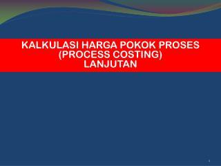 KALKULASI HARGA POKOK PROSES (PROCESS COSTING) LANJUTAN