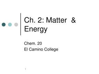 Ch. 2: Matter  & Energy