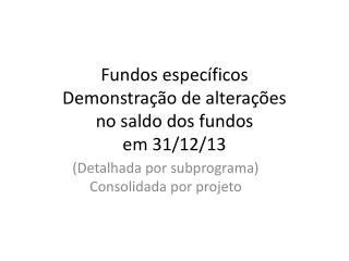 Fundos específicos  Demonstração de alterações no saldo dos fundos em 31/12/13