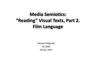 Media Semiotics:  Reading  Visual Texts, Part 2.  Film Language