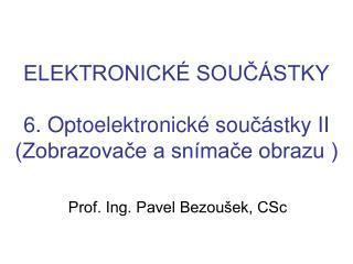 ELEKTRONICKÉ SOUČÁSTKY 6 .  Optoelektronick é  sou čá stk y II (Zobrazovače a snímače obrazu )