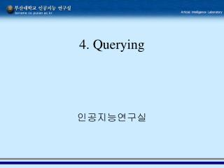 4. Querying
