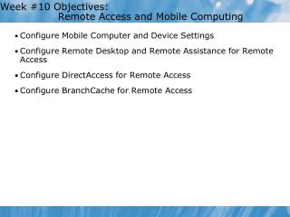 Week #10 Objectives:  		Remote Access and Mobile Computing