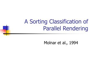A Sorting Classification of Parallel Rendering