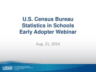 U.S. Census Bureau Statistics in Schools Early Adopter Webinar