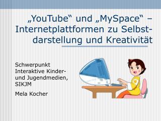 """""""YouTube"""" und """"MySpace"""" – Internetplattformen zu Selbst-darstellung und Kreativität"""